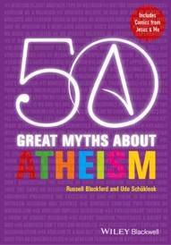 50 Great Myths About Atheism – Russell Blackford and Udo Schüklenk – Book Review